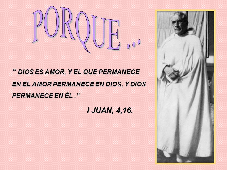 PORQUE ... DIOS ES AMOR, Y EL QUE PERMANECE EN EL AMOR PERMANECE EN DIOS, Y DIOS PERMANECE EN ÉL .