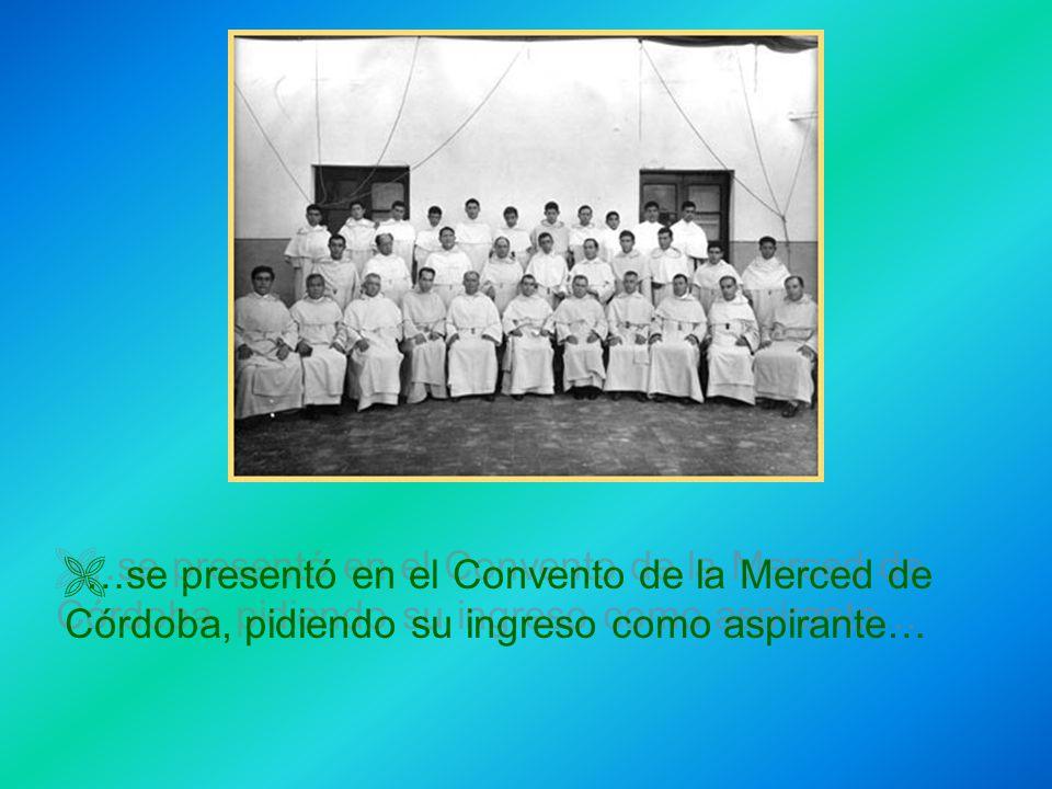…se presentó en el Convento de la Merced de Córdoba, pidiendo su ingreso como aspirante…
