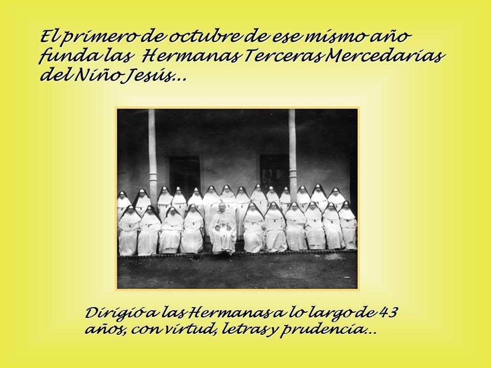 El primero de octubre de ese mísmo año funda las Hermanas Terceras Mercedarias del Niño Jesús...