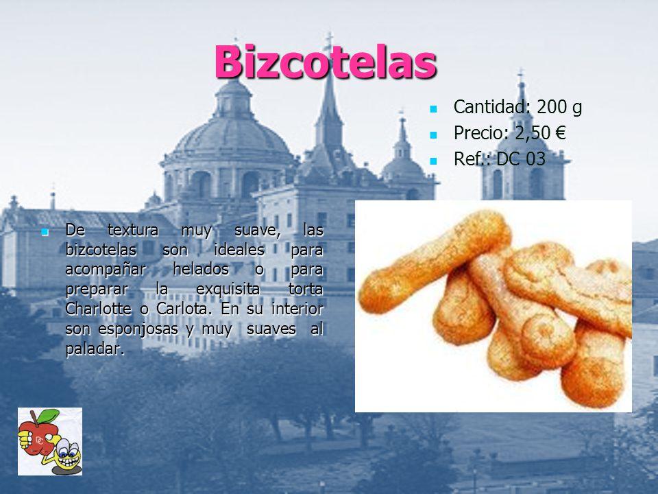 Bizcotelas Cantidad: 200 g Precio: 2,50 € Ref.: DC 03