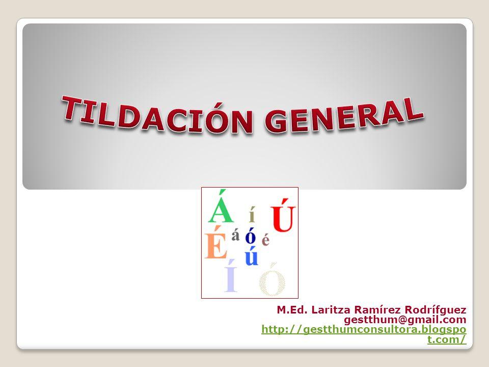 TILDACIÓN GENERAL M.Ed. Laritza Ramírez Rodrífguez gestthum@gmail.com