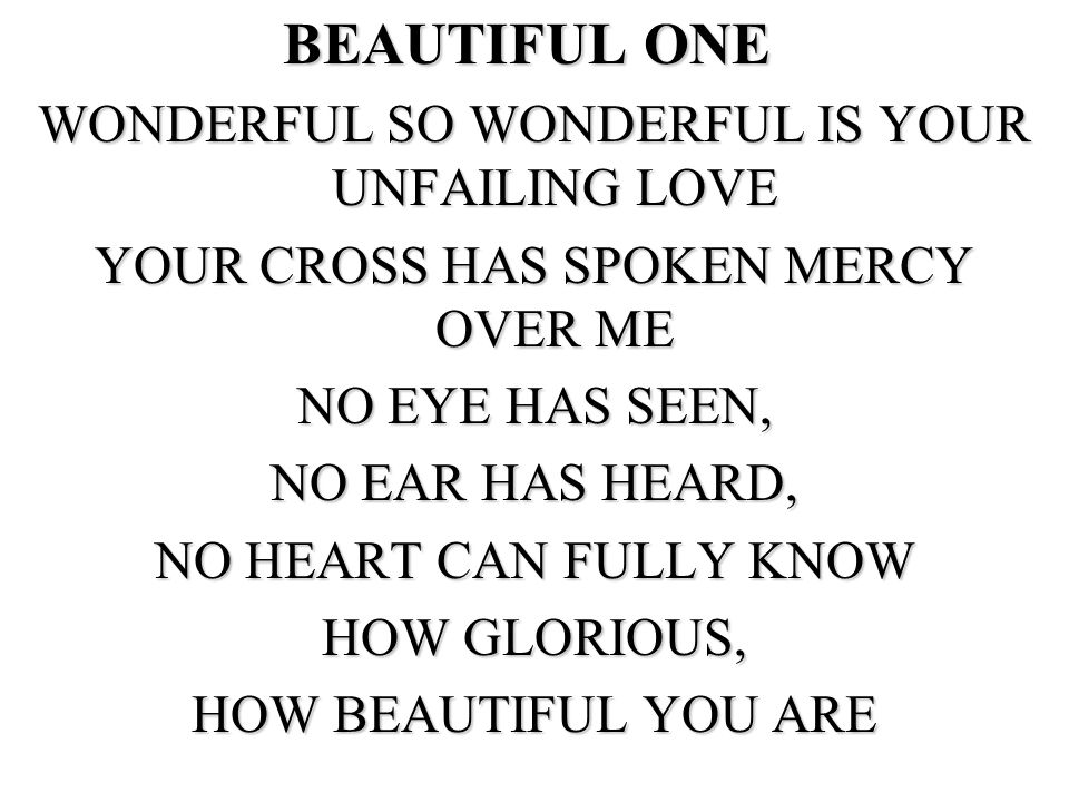 BEAUTIFUL ONE WONDERFUL SO WONDERFUL IS YOUR UNFAILING LOVE