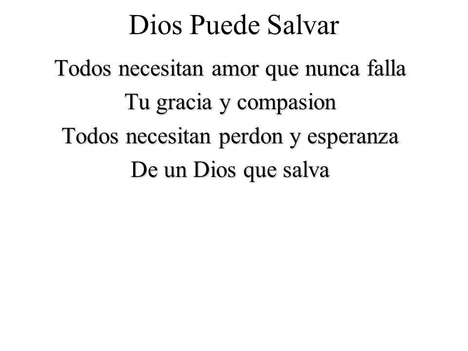 Dios Puede Salvar Todos necesitan amor que nunca falla