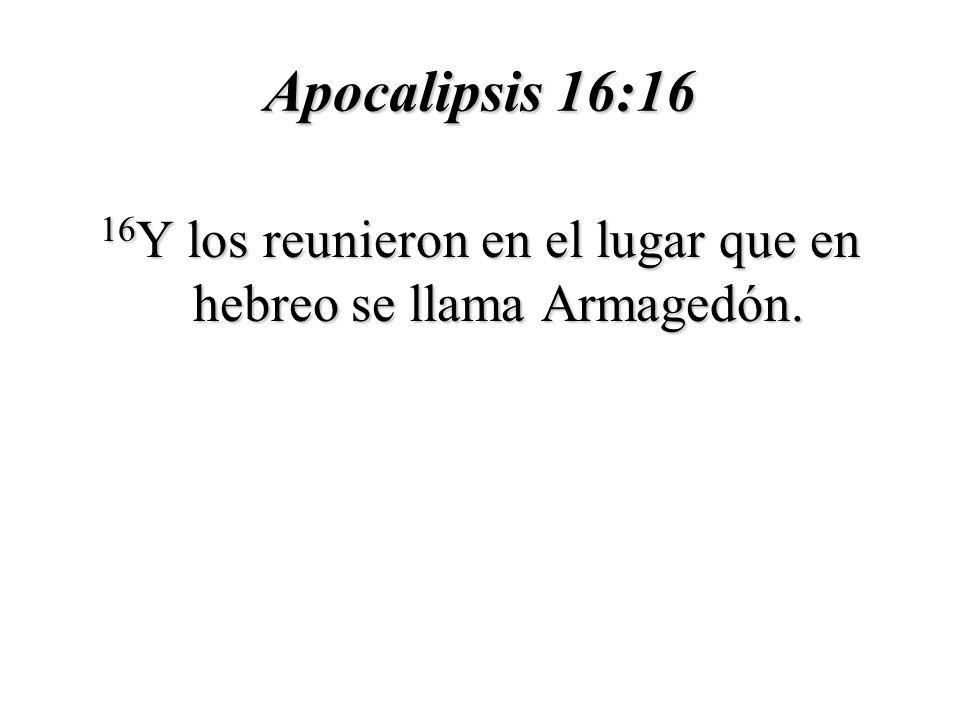 16Y los reunieron en el lugar que en hebreo se llama Armagedón.