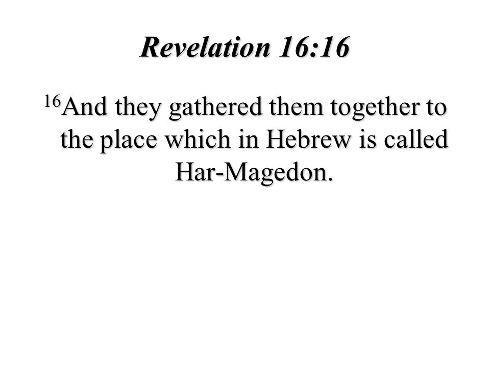 Revelation 16:16 16And they gathered them together to the place which in Hebrew is called Har-Magedon.