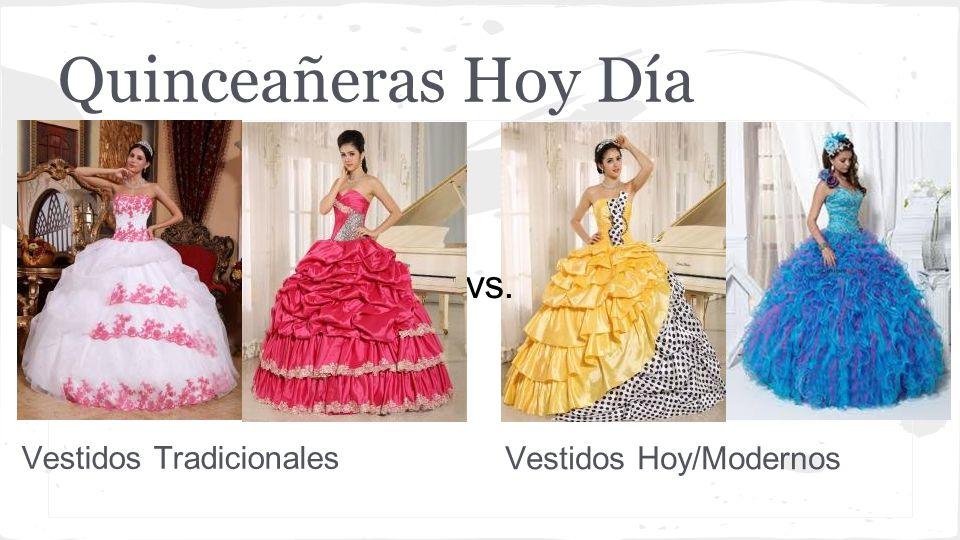 Quinceañeras Hoy Día Vestidos Tradicionales Vestidos Hoy/Modernos vs.
