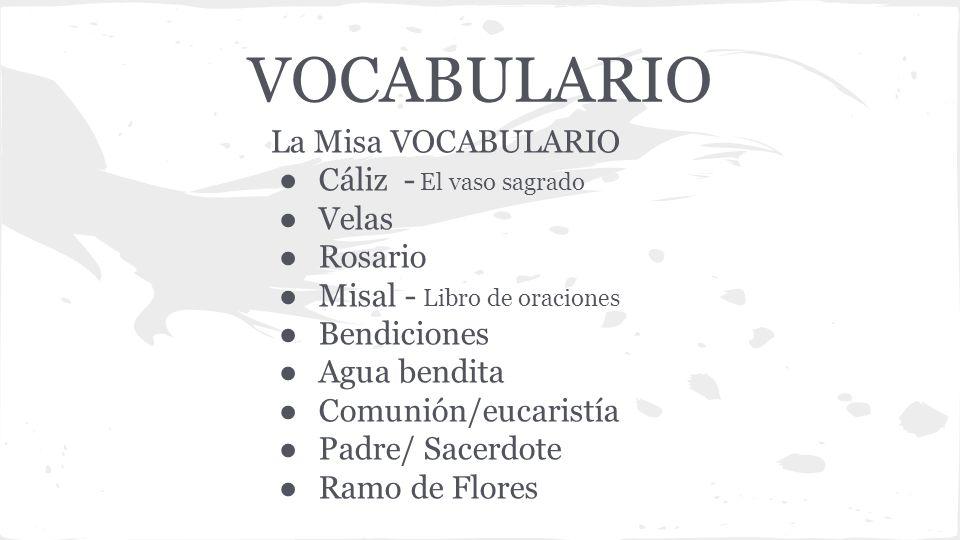 VOCABULARIO La Misa VOCABULARIO Cáliz - El vaso sagrado Velas Rosario