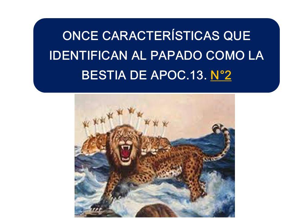 ONCE CARACTERÍSTICAS QUE IDENTIFICAN AL PAPADO COMO LA BESTIA DE APOC
