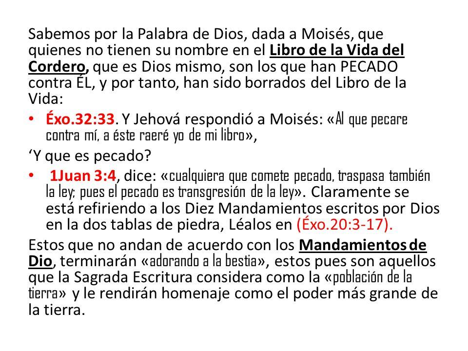 Sabemos por la Palabra de Dios, dada a Moisés, que quienes no tienen su nombre en el Libro de la Vida del Cordero, que es Dios mismo, son los que han PECADO contra ÉL, y por tanto, han sido borrados del Libro de la Vida:
