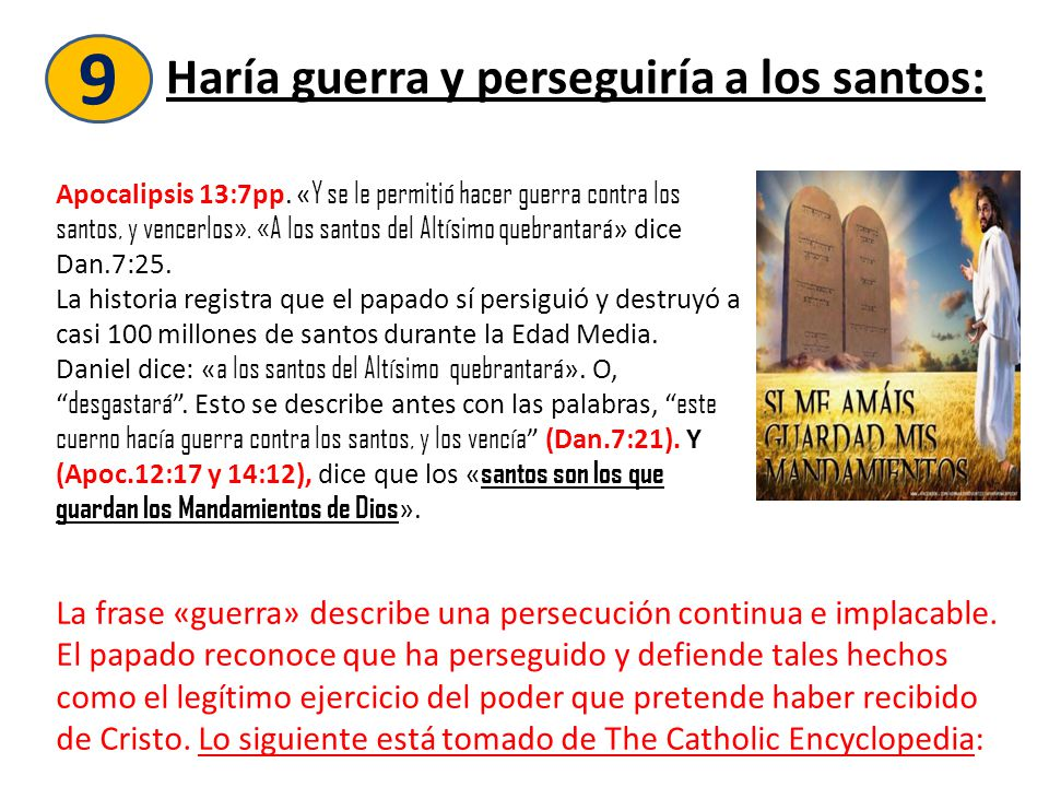 9 Haría guerra y perseguiría a los santos: