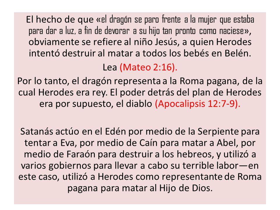 El hecho de que «el dragón se paro frente a la mujer que estaba para dar a luz, a fin de devorar a su hijo tan pronto como naciese», obviamente se refiere al niño Jesús, a quien Herodes intentó destruir al matar a todos los bebés en Belén.