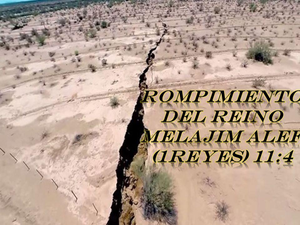 ROMPIMIENTO DEL REINO MELAJIM ALEF (1REYES) 11:4