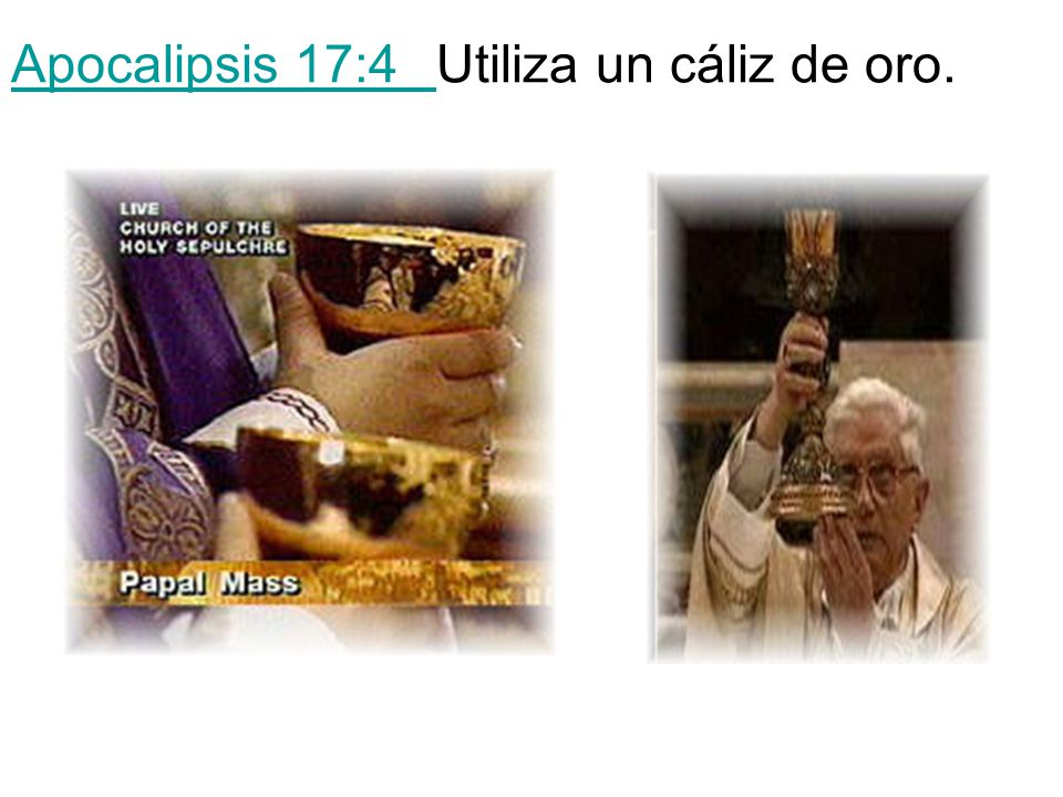 Apocalipsis 17:4 Utiliza un cáliz de oro.