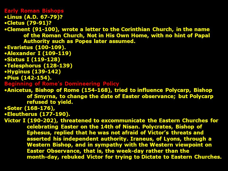 Early Roman Bishops Linus (A.D. 67-79) Cletus (79-91) Clement (91-100), wrote a letter to the Corinthian Church, in the name.