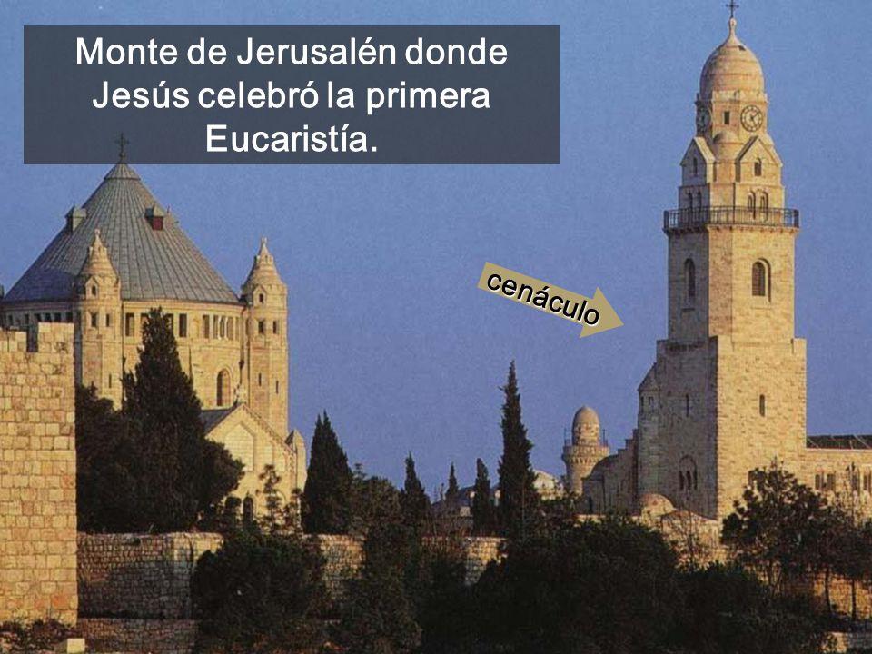 Monte de Jerusalén donde Jesús celebró la primera Eucaristía.