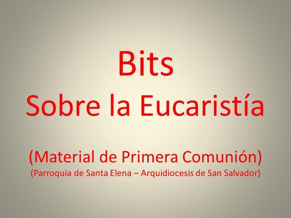 Bits Sobre la Eucaristía (Material de Primera Comunión) (Parroquia de Santa Elena – Arquidiocesis de San Salvador)