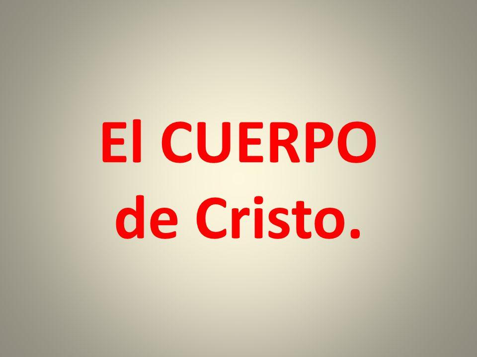 El CUERPO de Cristo.