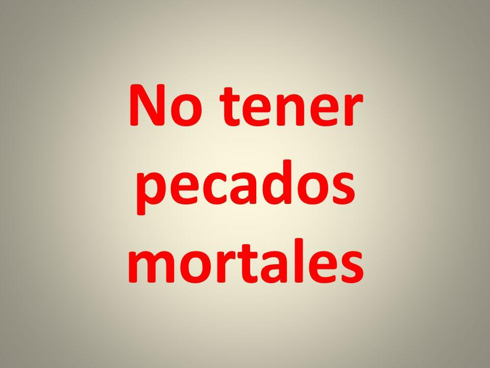 No tener pecados mortales