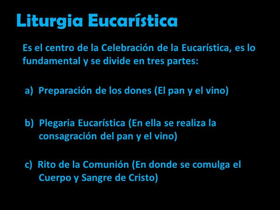 Liturgia Eucarística Es el centro de la Celebración de la Eucarística, es lo fundamental y se divide en tres partes:
