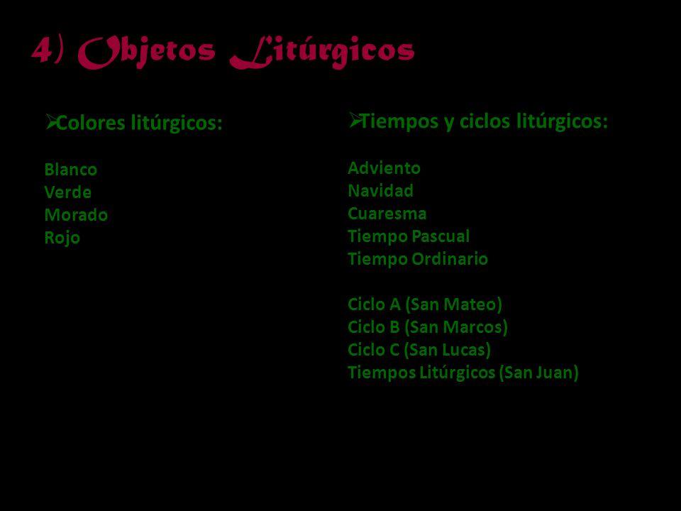 4) Objetos Litúrgicos Colores litúrgicos: Tiempos y ciclos litúrgicos: