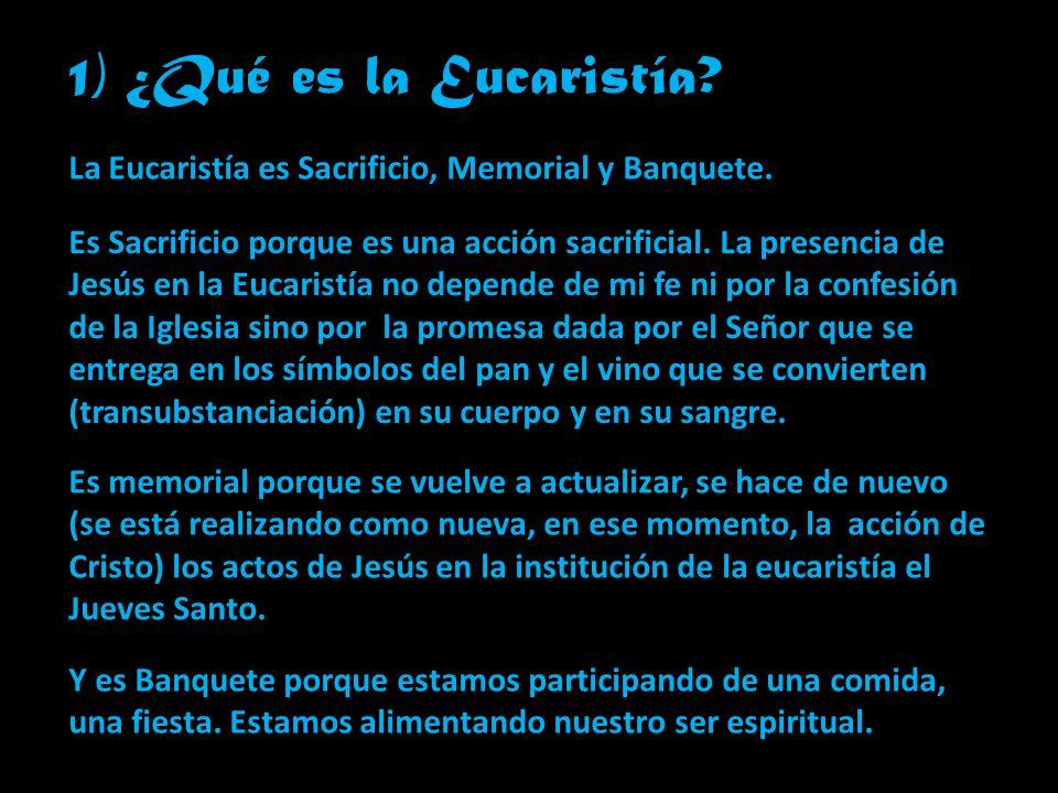 1) ¿Qué es la Eucaristía La Eucaristía es Sacrificio, Memorial y Banquete.