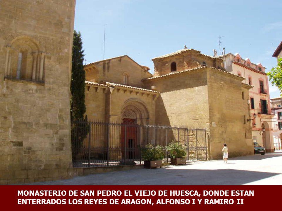 MONASTERIO DE SAN PEDRO EL VIEJO DE HUESCA, DONDE ESTAN ENTERRADOS LOS REYES DE ARAGON, ALFONSO I Y RAMIRO II