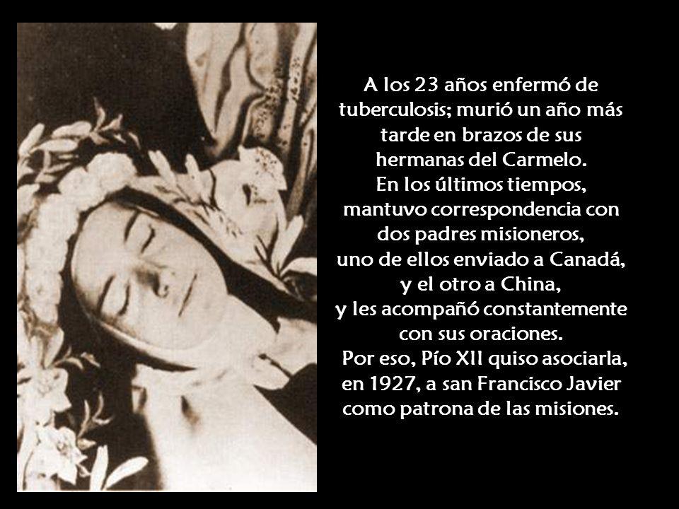 A los 23 años enfermó de tuberculosis; murió un año más tarde en brazos de sus hermanas del Carmelo.