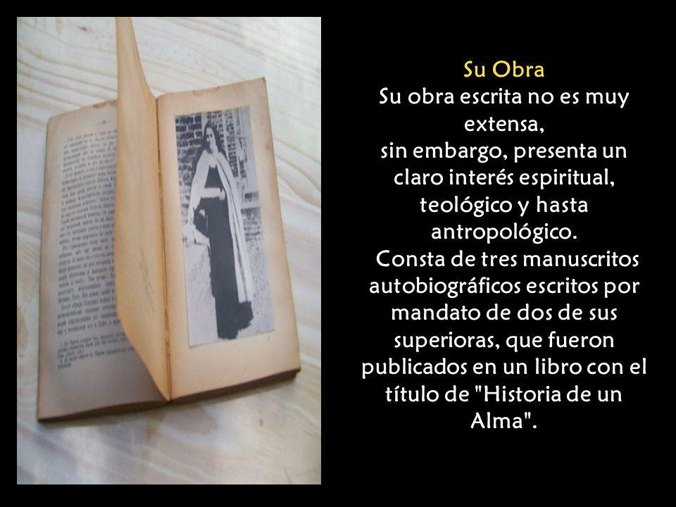 Su Obra Su obra escrita no es muy extensa, sin embargo, presenta un claro interés espiritual, teológico y hasta antropológico.