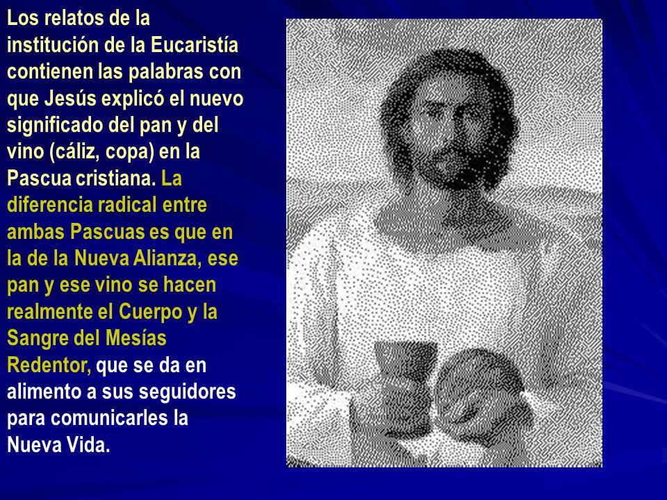 Los relatos de la institución de la Eucaristía contienen las palabras con que Jesús explicó el nuevo significado del pan y del vino (cáliz, copa) en la Pascua cristiana.