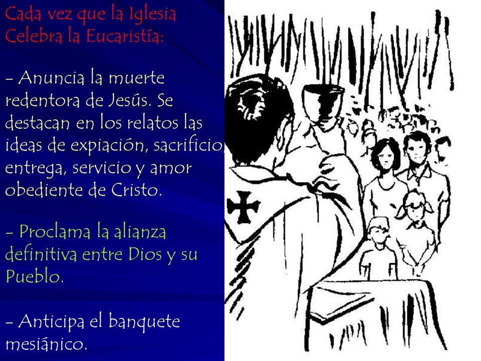 Cada vez que la Iglesia Celebra la Eucaristía: - Anuncia la muerte redentora de Jesús.