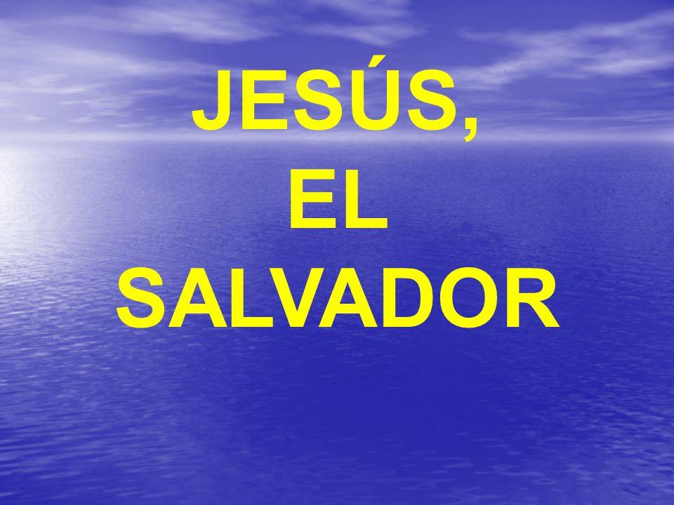 JESÚS, EL SALVADOR