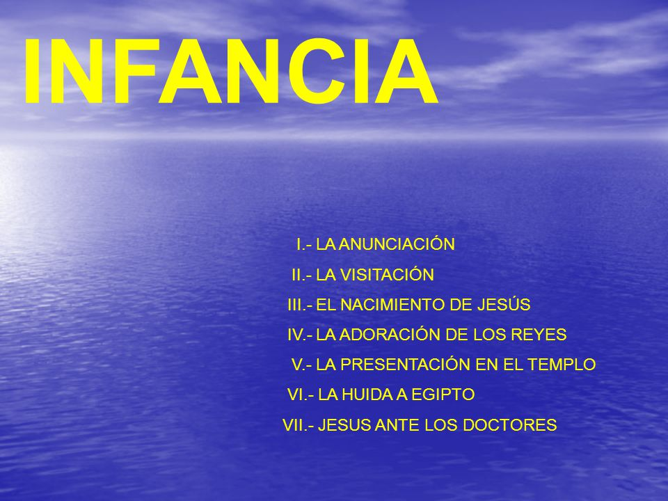 INFANCIA I.- LA ANUNCIACIÓN II.- LA VISITACIÓN