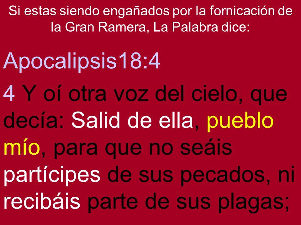 Si estas siendo engañados por la fornicación de la Gran Ramera, La Palabra dice:
