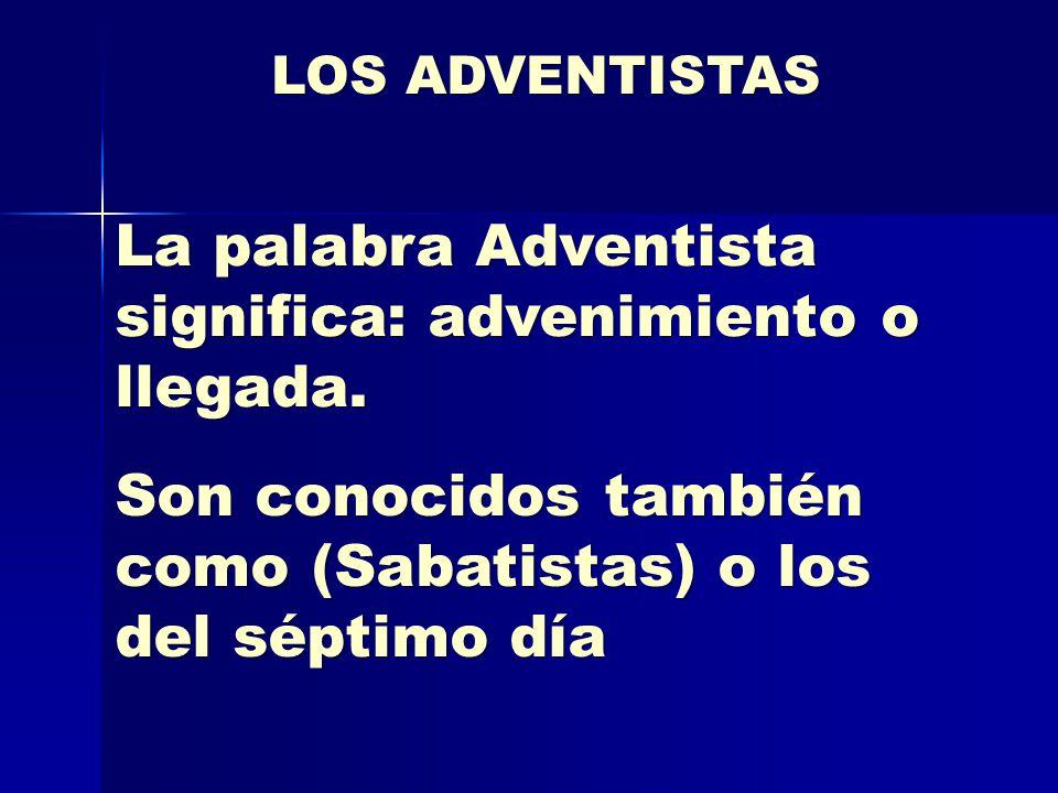 La palabra Adventista significa: advenimiento o llegada.