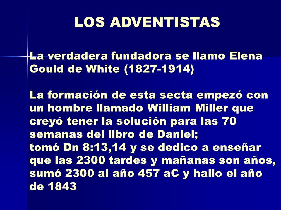 LOS ADVENTISTAS La verdadera fundadora se llamo Elena Gould de White (1827-1914)