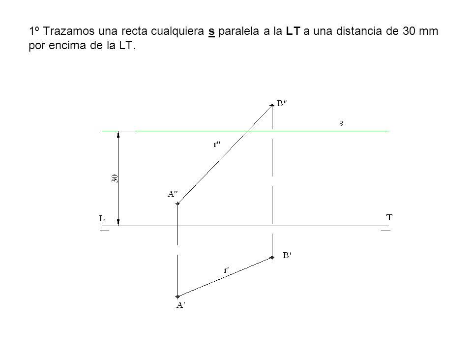 1º Trazamos una recta cualquiera s paralela a la LT a una distancia de 30 mm por encima de la LT.