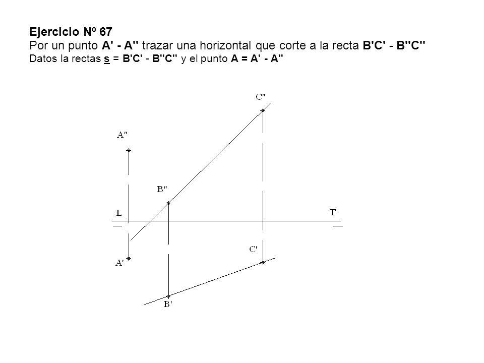 Ejercicio Nº 67 Por un punto A - A trazar una horizontal que corte a la recta B C - B C Datos la rectas s = B C - B C y el punto A = A - A