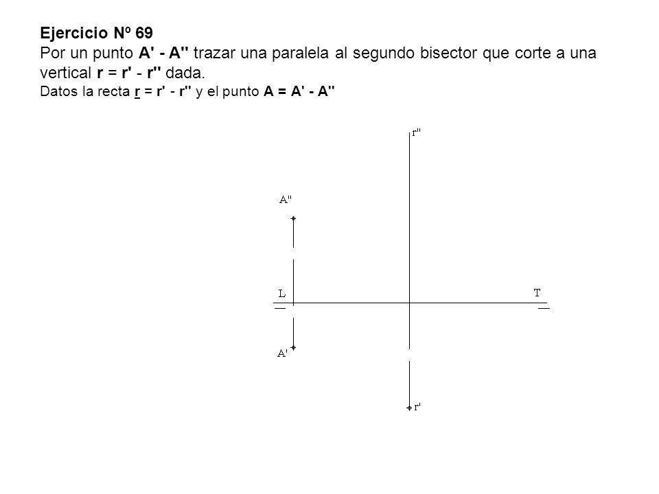 Ejercicio Nº 69 Por un punto A - A trazar una paralela al segundo bisector que corte a una vertical r = r - r dada.