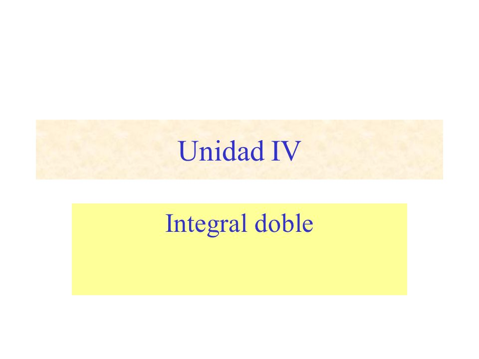 Unidad IV Integral doble