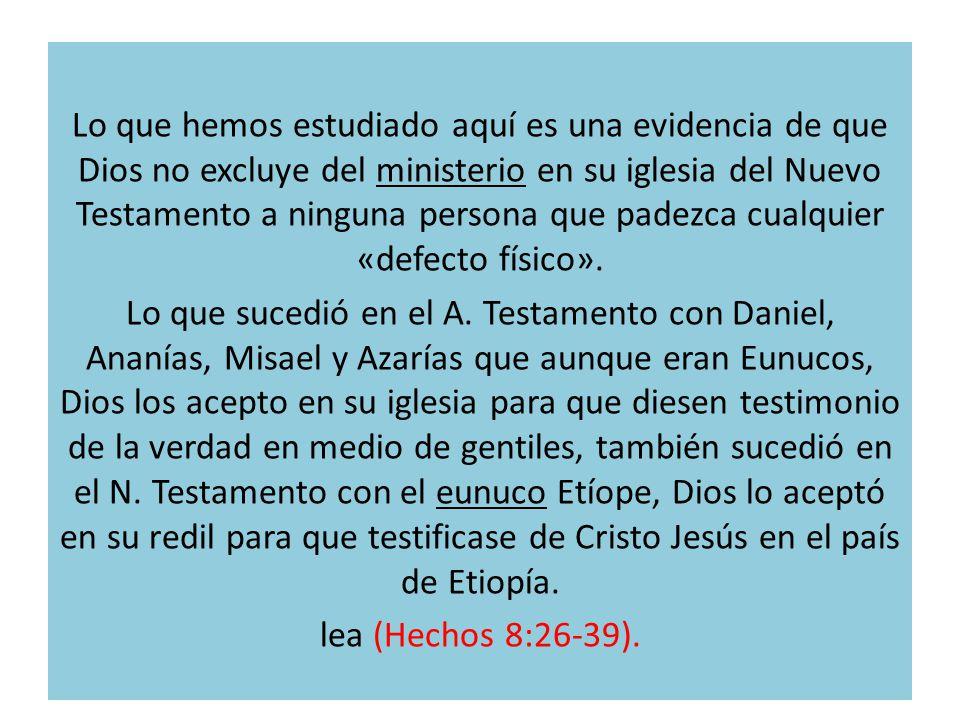 Lo que hemos estudiado aquí es una evidencia de que Dios no excluye del ministerio en su iglesia del Nuevo Testamento a ninguna persona que padezca cualquier «defecto físico».