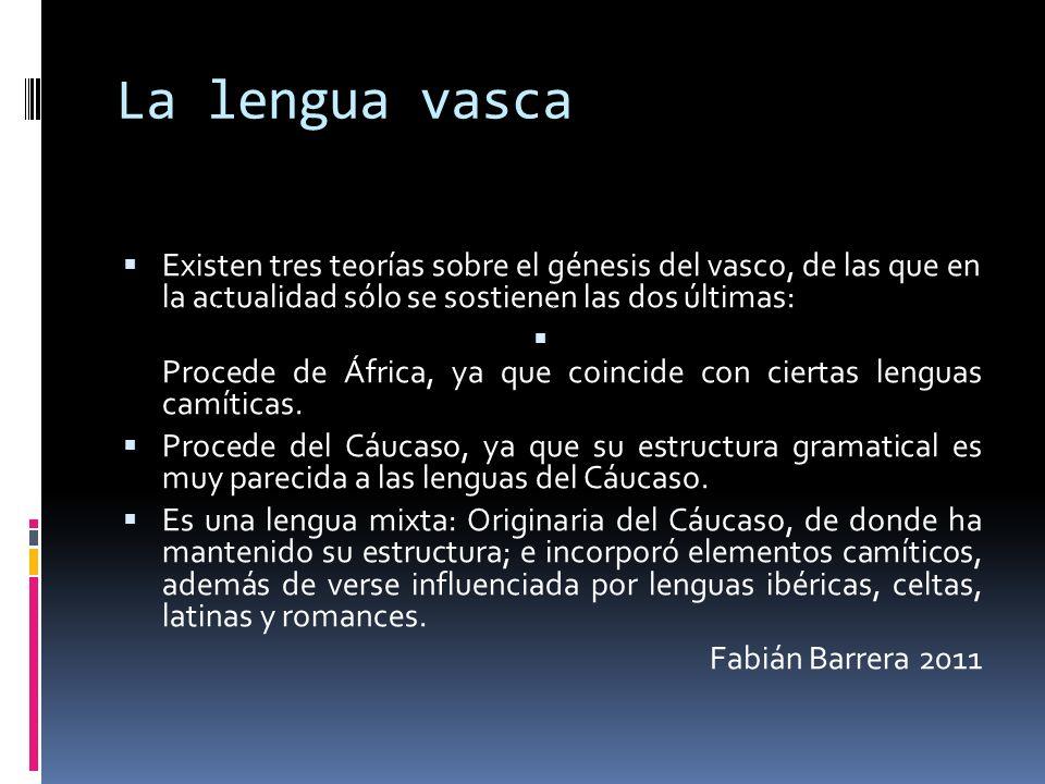 La lengua vasca Existen tres teorías sobre el génesis del vasco, de las que en la actualidad sólo se sostienen las dos últimas: