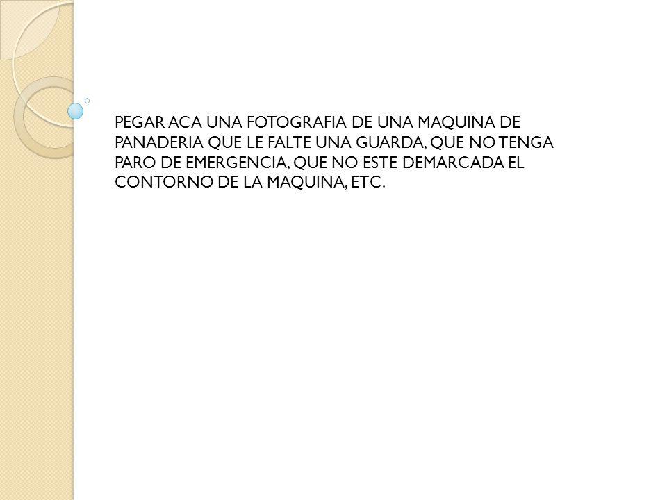 PEGAR ACA UNA FOTOGRAFIA DE UNA MAQUINA DE PANADERIA QUE LE FALTE UNA GUARDA, QUE NO TENGA PARO DE EMERGENCIA, QUE NO ESTE DEMARCADA EL CONTORNO DE LA MAQUINA, ETC.