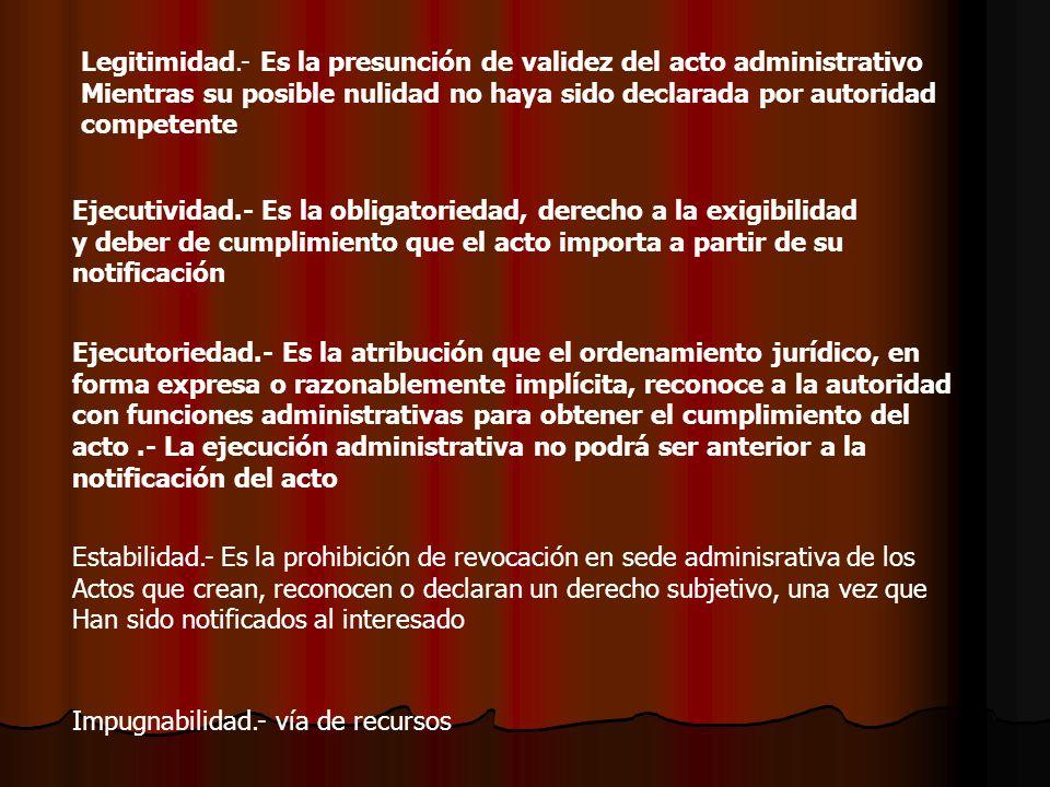 Legitimidad.- Es la presunción de validez del acto administrativo