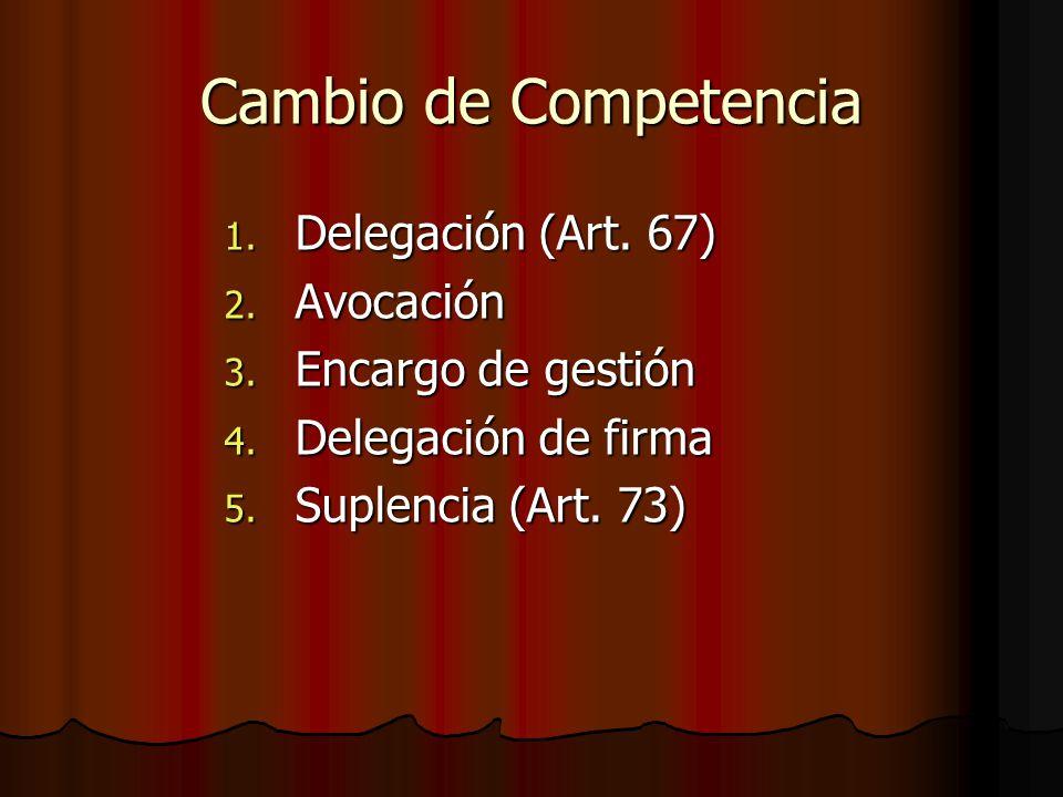 Cambio de Competencia Delegación (Art. 67) Avocación
