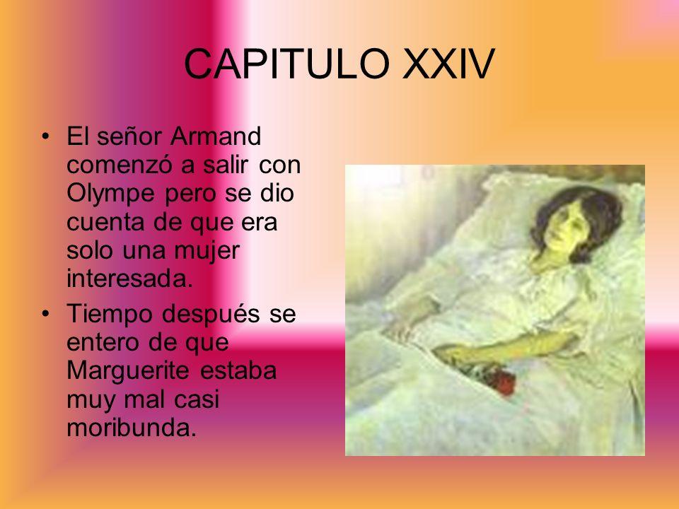 CAPITULO XXIV El señor Armand comenzó a salir con Olympe pero se dio cuenta de que era solo una mujer interesada.