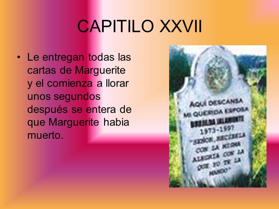 CAPITILO XXVII Le entregan todas las cartas de Marguerite y el comienza a llorar unos segundos después se entera de que Marguerite habia muerto.