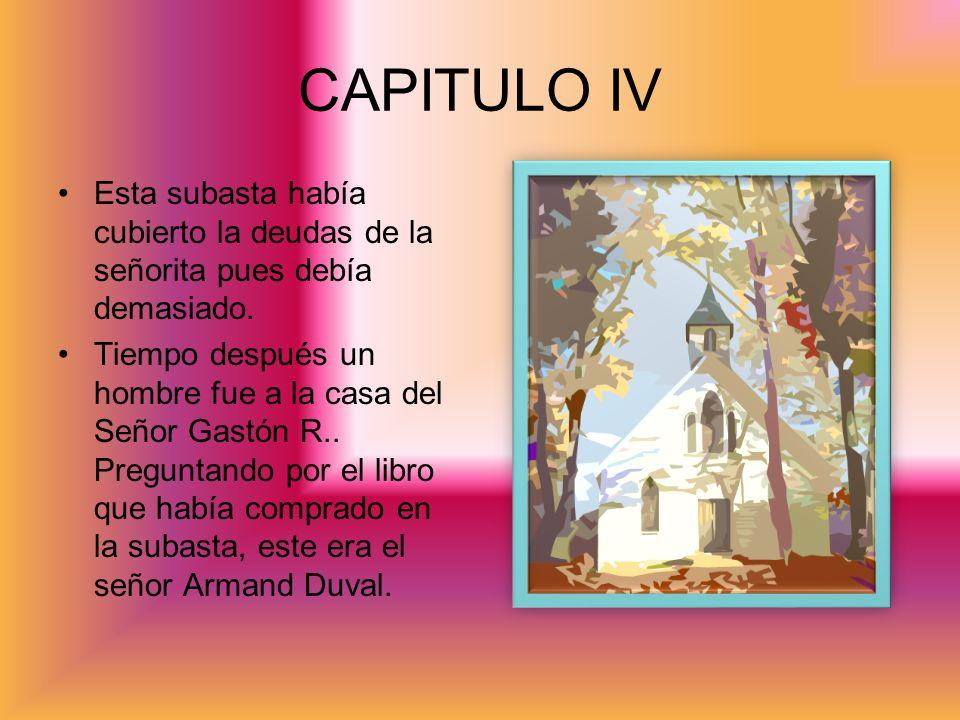 CAPITULO IV Esta subasta había cubierto la deudas de la señorita pues debía demasiado.