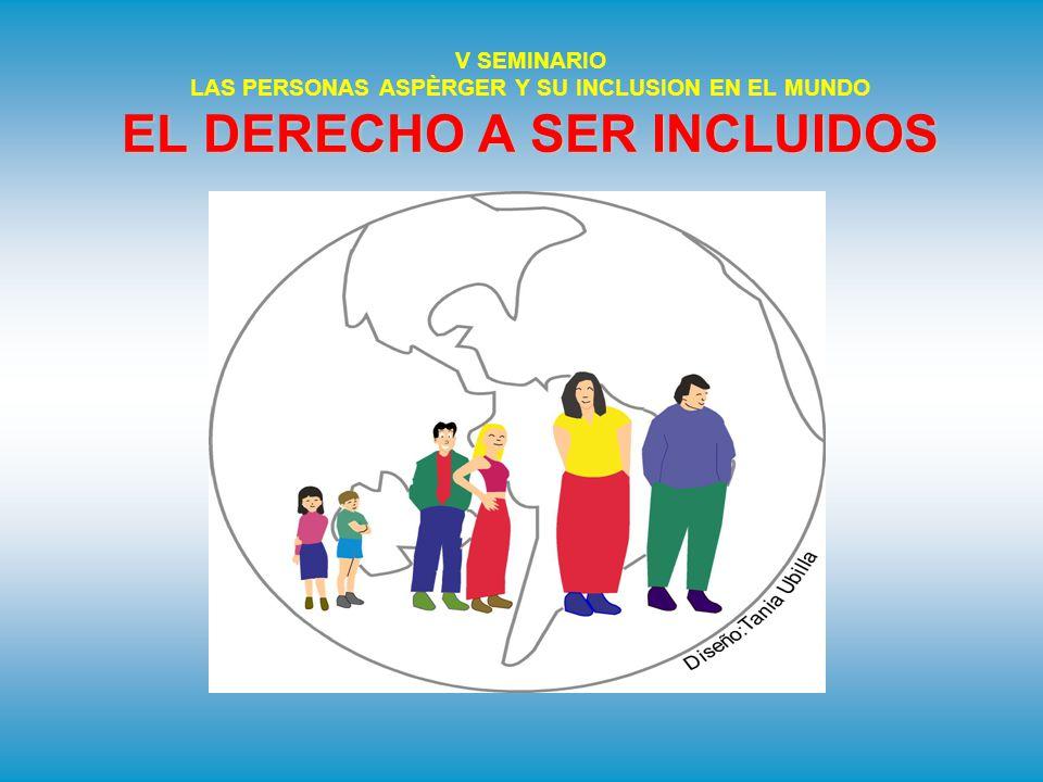 V SEMINARIO LAS PERSONAS ASPÈRGER Y SU INCLUSION EN EL MUNDO EL DERECHO A SER INCLUIDOS