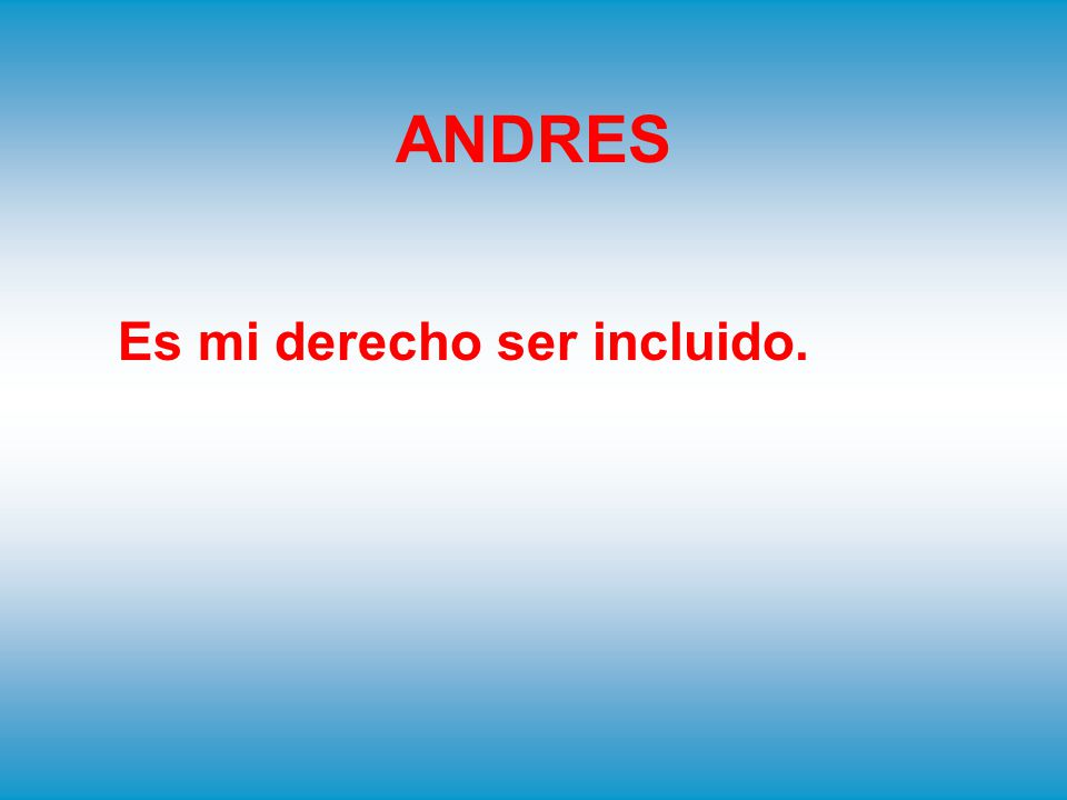 ANDRES Es mi derecho ser incluido.
