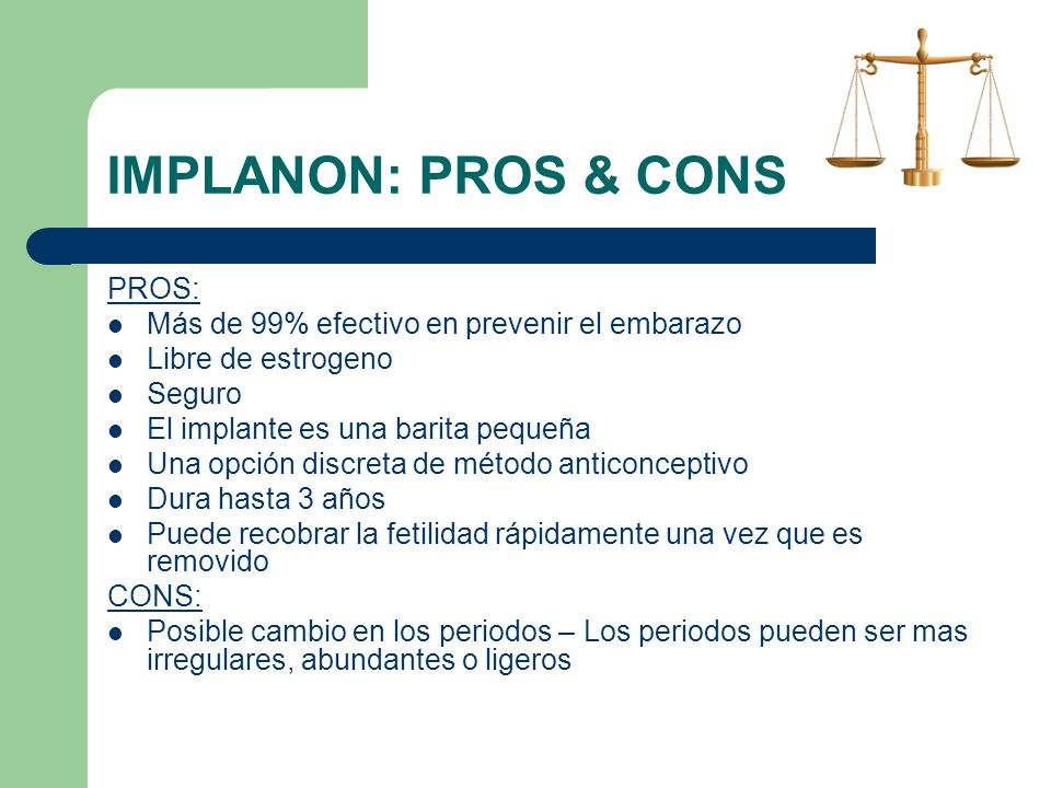 IMPLANON: PROS & CONS PROS: